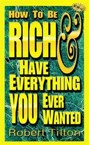 How to be Rich and Have Everything You Always Wanted